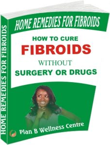 HOME REMEDIES FOR FIBROIDS: HOW TO CURE FIBROIDS WITHOUT SURGERY OR DRUGS
