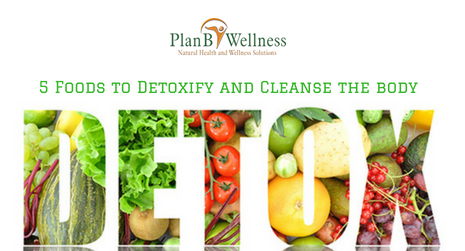 5 FOODS THAT WILL HELP DETOXIFY AND CLEANSE YOUR BODY