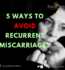 PREGNANCY – 5 STEPS TO AVOID RECURRENT MISCARRIAGES
