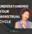 UNDERSTANDING YOUR MENSTRUAL CYCLE